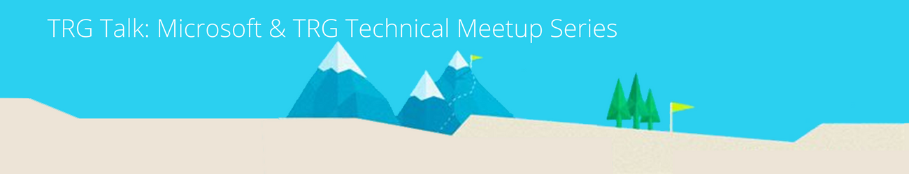 TRG Talk - Microsoft and TRG technical meetup series.png