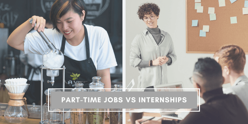 Internships or Part-Time Jobs, Which One is Better for Your Career?