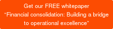 "Get our FREE whitepaper  ""Financial consolidation: Building a bridge  to operational excellence"""