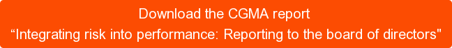 "Download the CGMA report  ""Integrating risk into performance: Reporting to the board of directors"""