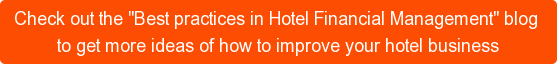 "Check out the ""Best practices in Hotel Financial Management"" blog  to get more ideas of how to improve your hotel business"