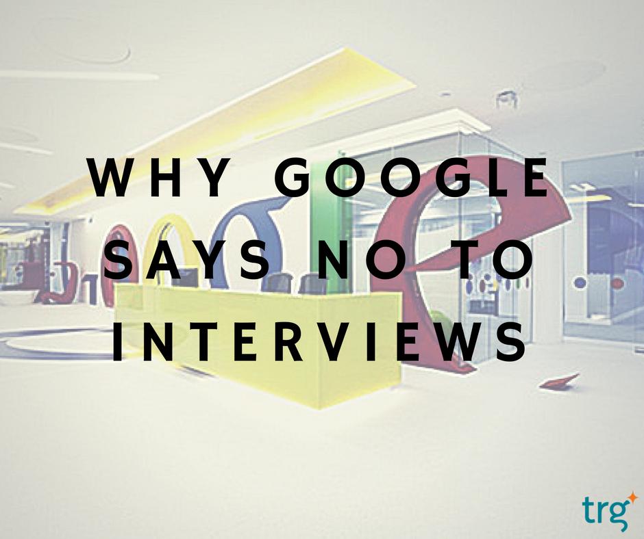 Why Google says no to job interviews