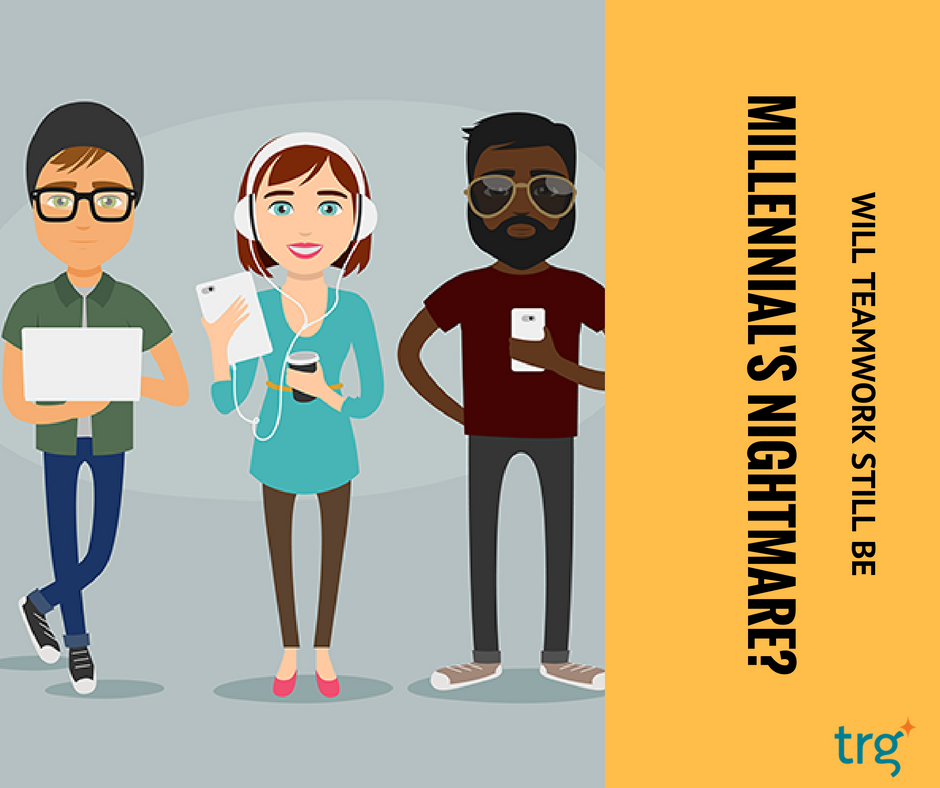 Will teamwork still be Millennials' nightmare