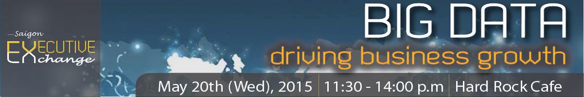 """""""Saigon Executive Exchange"""" luncheon: BIG DATA - DRIVE BUSINESS GROWTH"""