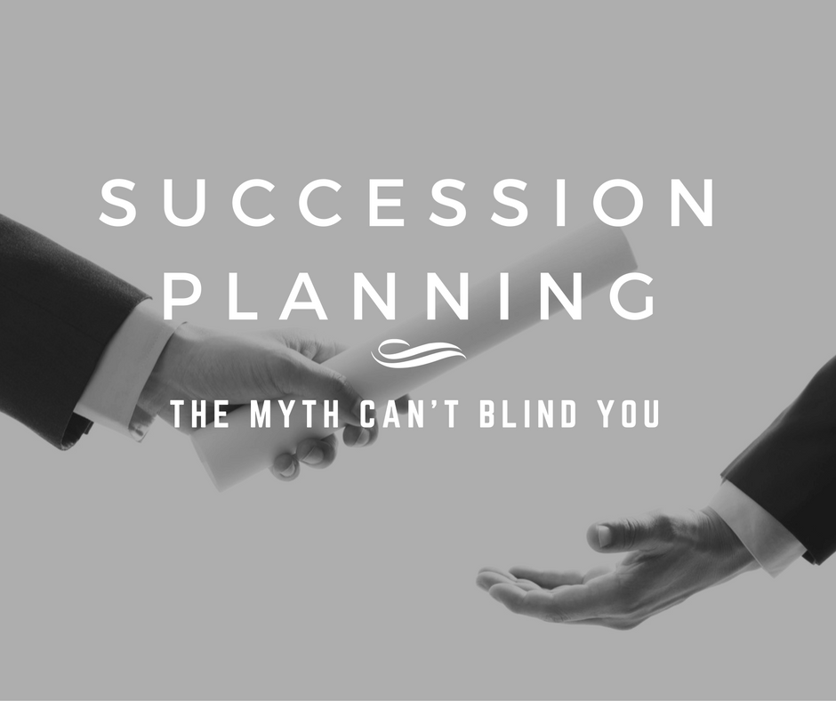 Succession planning: The myth can't blind you