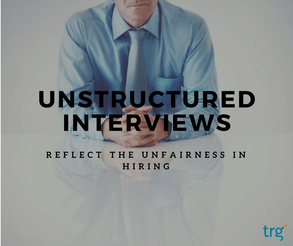 Unstructured interviews reflect the unfairness in hiring